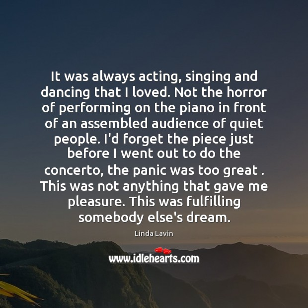 It was always acting, singing and dancing that I loved. Not the Linda Lavin Picture Quote