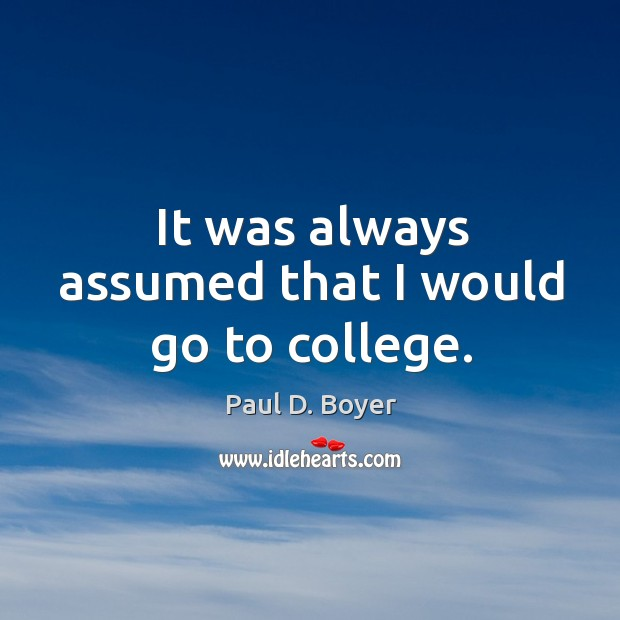 It was always assumed that I would go to college. Image