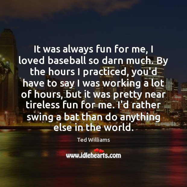 Image, It was always fun for me, I loved baseball so darn much.