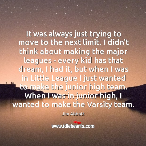 It was always just trying to move to the next limit. I Jim Abbott Picture Quote