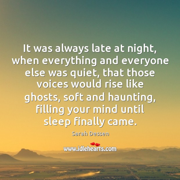 It was always late at night, when everything and everyone else was Image