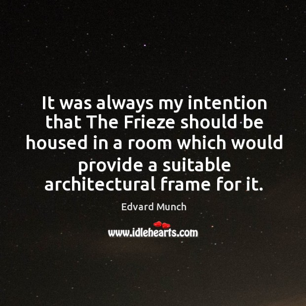 It was always my intention that the frieze should be housed in a room which would provide a suitable architectural frame for it. Image