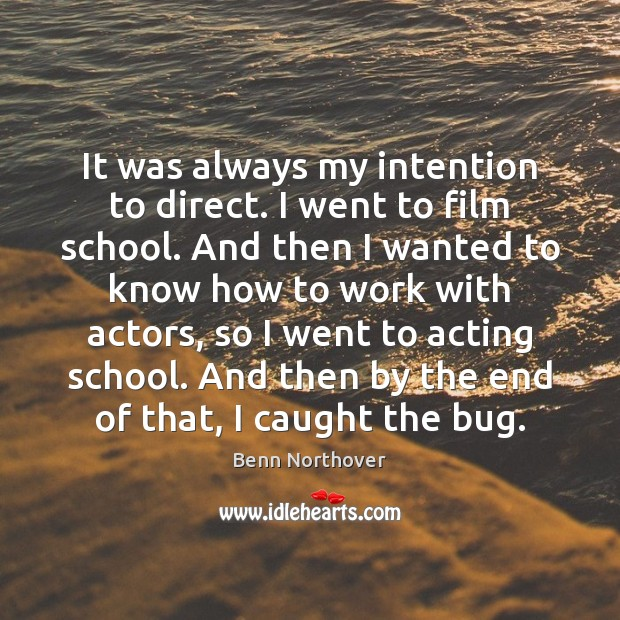 It was always my intention to direct. I went to film school. Image