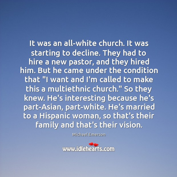 It was an all-white church. It was starting to decline. They had Image