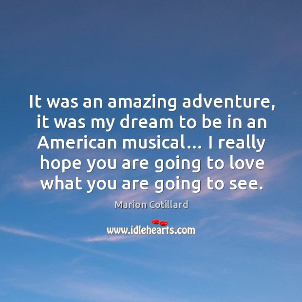 Image, It was an amazing adventure, it was my dream to be in an american musical…