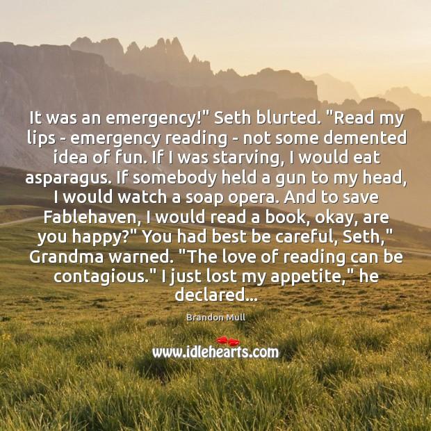 """Image, It was an emergency!"""" Seth blurted. """"Read my lips – emergency reading"""