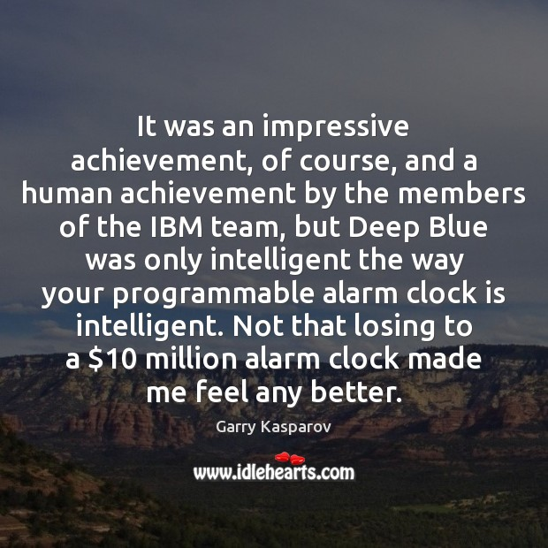 It was an impressive achievement, of course, and a human achievement by Garry Kasparov Picture Quote