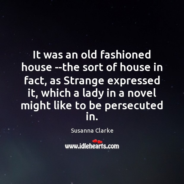 It was an old fashioned house –the sort of house in fact, Image