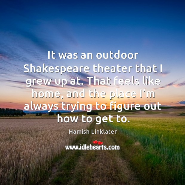 It was an outdoor shakespeare theater that I grew up at. Image