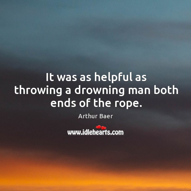 Image, It was as helpful as throwing a drowning man both ends of the rope.