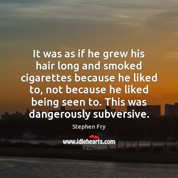 It was as if he grew his hair long and smoked cigarettes Image