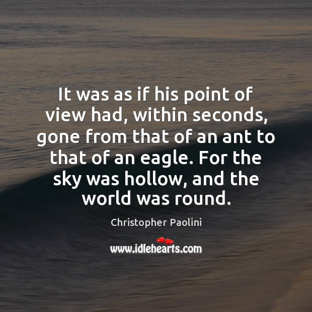 It was as if his point of view had, within seconds, gone Christopher Paolini Picture Quote