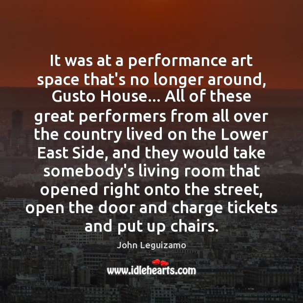 It was at a performance art space that's no longer around, Gusto John Leguizamo Picture Quote