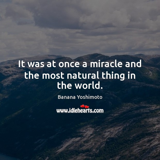 It was at once a miracle and the most natural thing in the world. Image