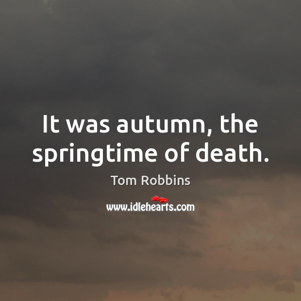 Image, It was autumn, the springtime of death.
