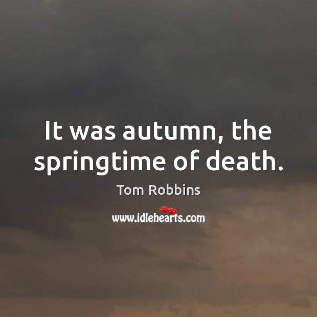 It was autumn, the springtime of death. Image