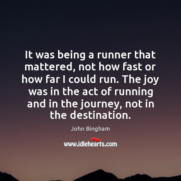 It was being a runner that mattered, not how fast or how John Bingham Picture Quote