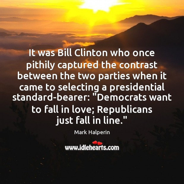 It was Bill Clinton who once pithily captured the contrast between the Image
