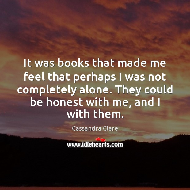 It was books that made me feel that perhaps I was not Image