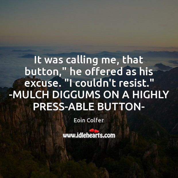 """It was calling me, that button,"""" he offered as his excuse. """"I Eoin Colfer Picture Quote"""