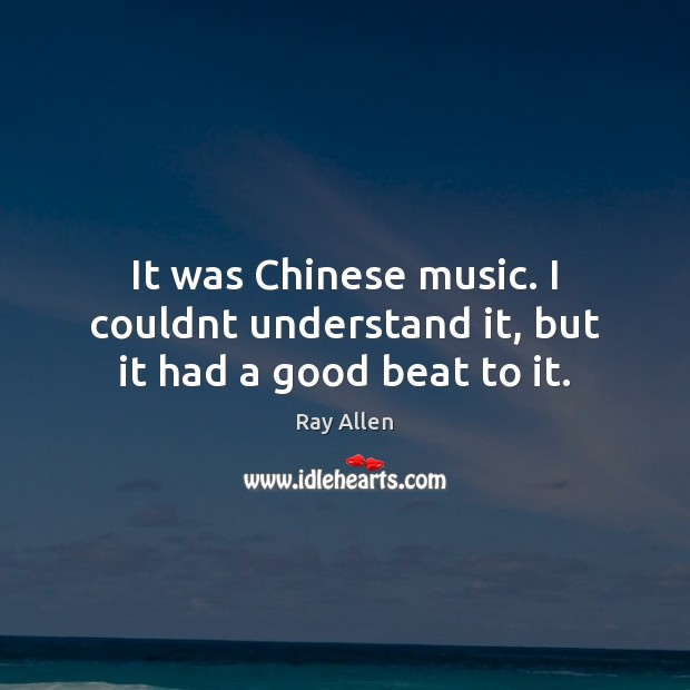 It was Chinese music. I couldnt understand it, but it had a good beat to it. Image
