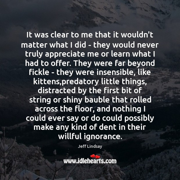 It was clear to me that it wouldn't matter what I did Jeff Lindsay Picture Quote