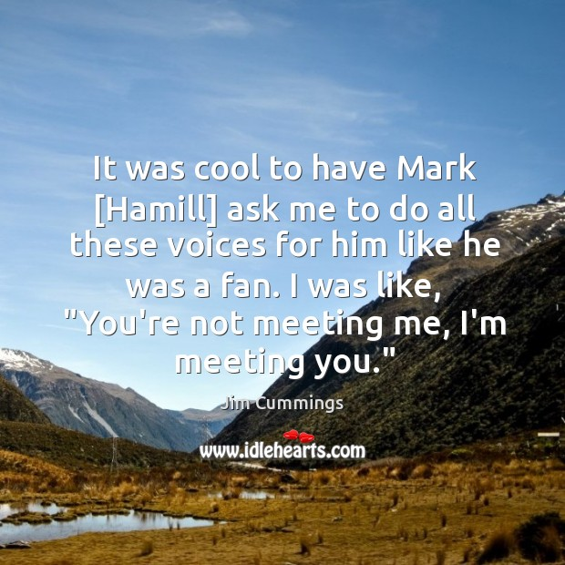 Image, It was cool to have Mark [Hamill] ask me to do all