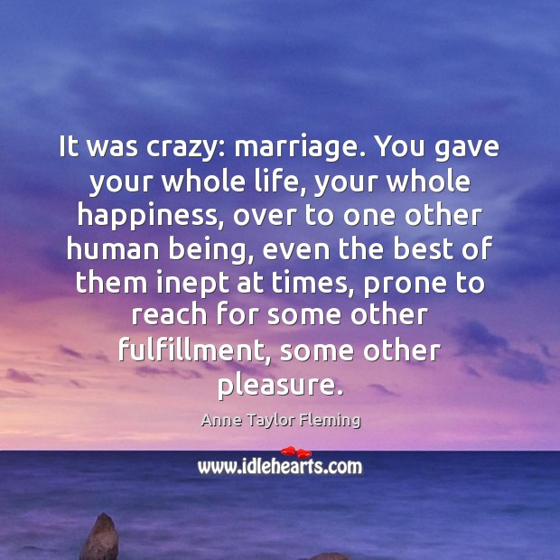 Image, It was crazy: marriage. You gave your whole life, your whole happiness,