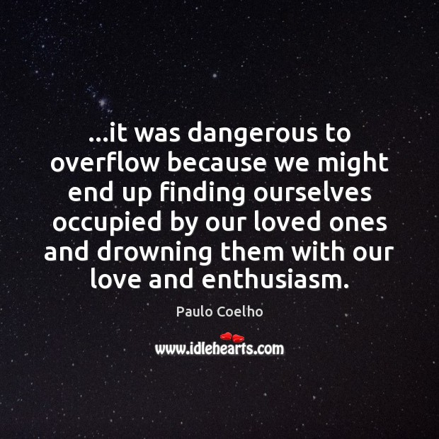 …it was dangerous to overflow because we might end up finding ourselves Image