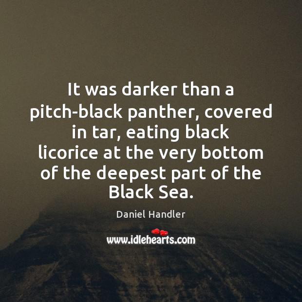 It was darker than a pitch-black panther, covered in tar, eating black Daniel Handler Picture Quote