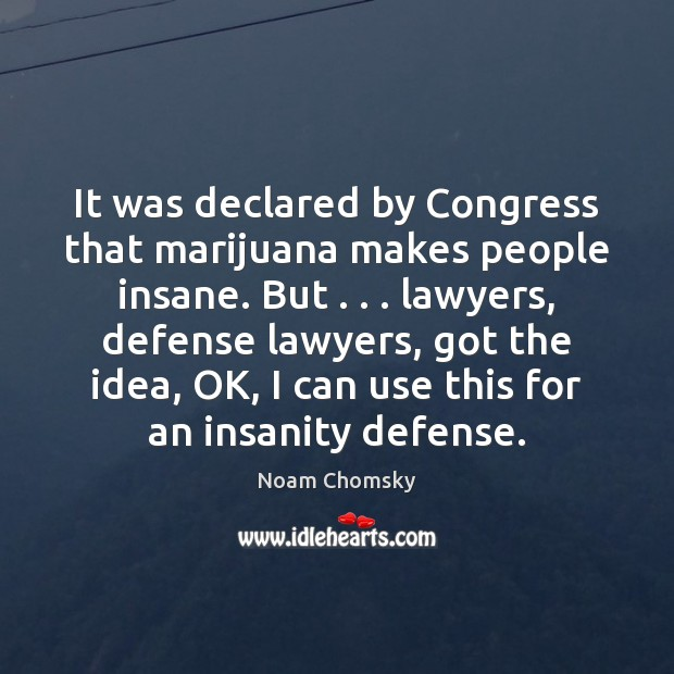 Image, It was declared by Congress that marijuana makes people insane. But . . . lawyers,