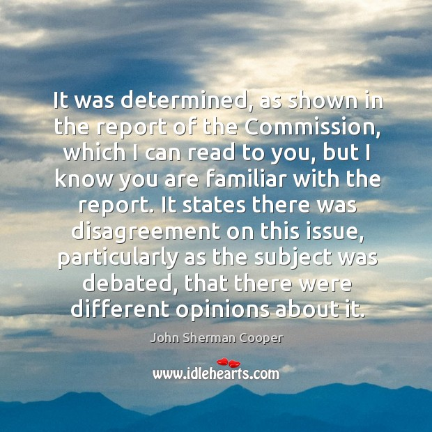 It was determined, as shown in the report of the commission, which I can read to you John Sherman Cooper Picture Quote