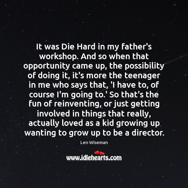 Image, It was Die Hard in my father's workshop. And so when that
