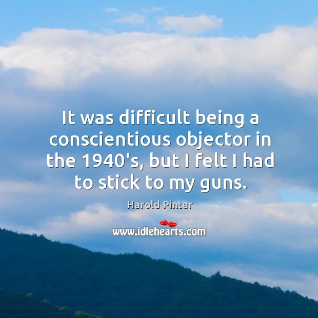 It was difficult being a conscientious objector in the 1940's, but I felt I had to stick to my guns. Image