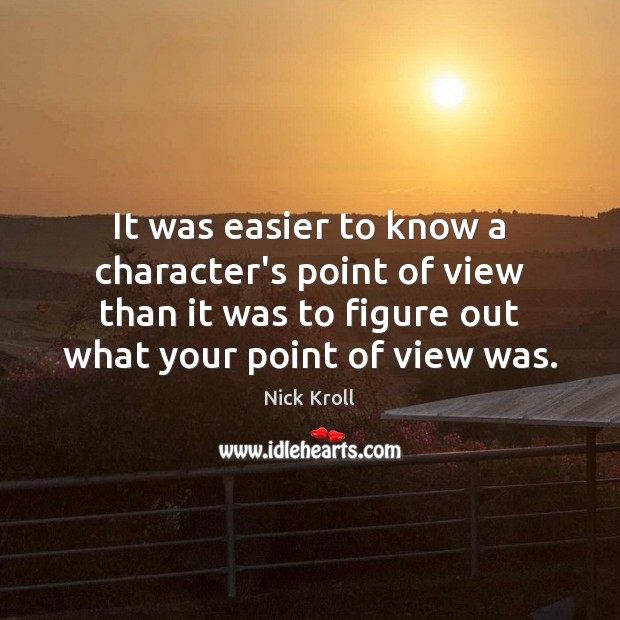 It was easier to know a character's point of view than it Nick Kroll Picture Quote