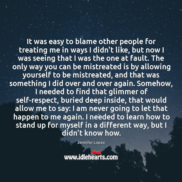 It was easy to blame other people for treating me in ways Image