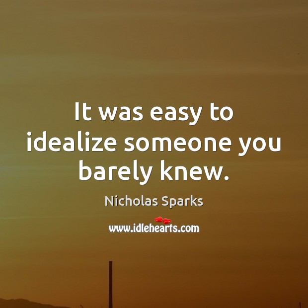It was easy to idealize someone you barely knew. Image