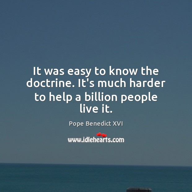It was easy to know the doctrine. It's much harder to help a billion people live it. Image