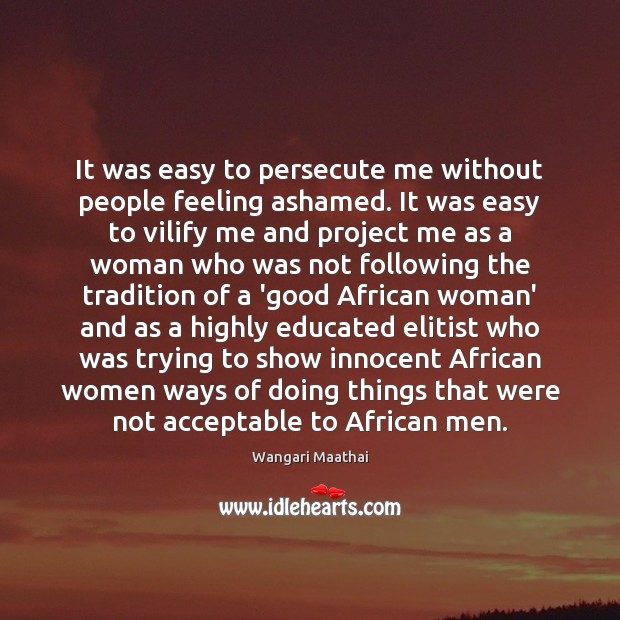 It was easy to persecute me without people feeling ashamed. It was Image