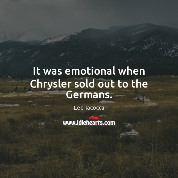 Image, It was emotional when Chrysler sold out to the Germans.