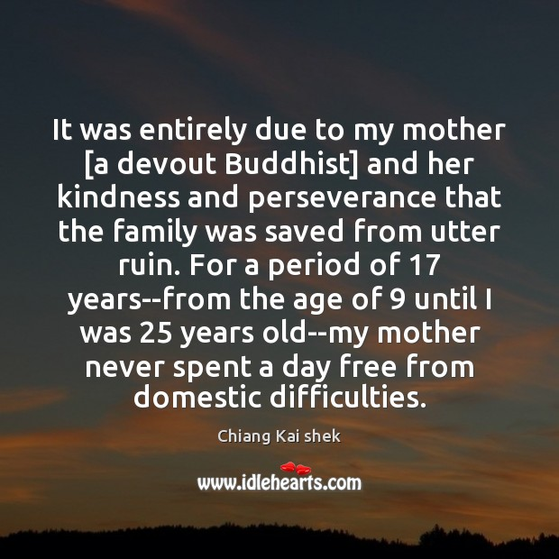 It was entirely due to my mother [a devout Buddhist] and her Image