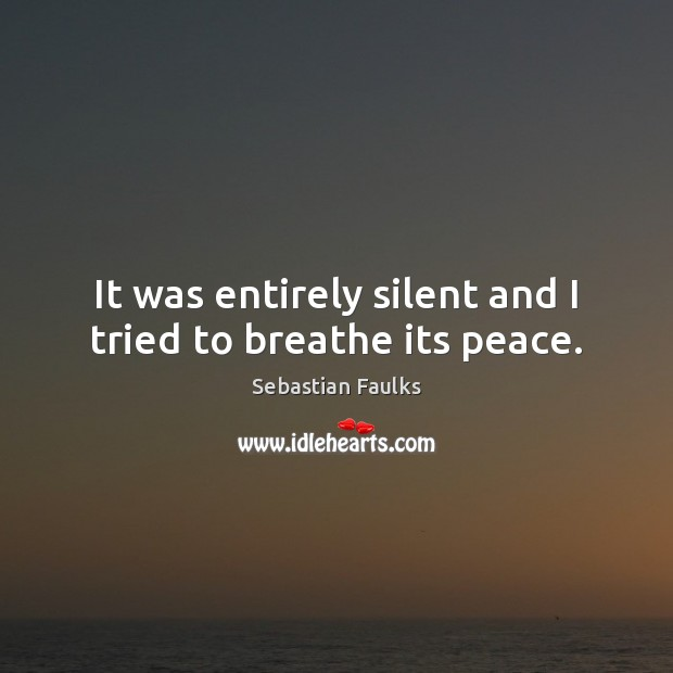 Image, It was entirely silent and I tried to breathe its peace.