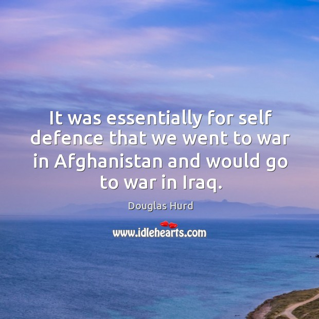 It was essentially for self defence that we went to war in afghanistan and would go to war in iraq. Image