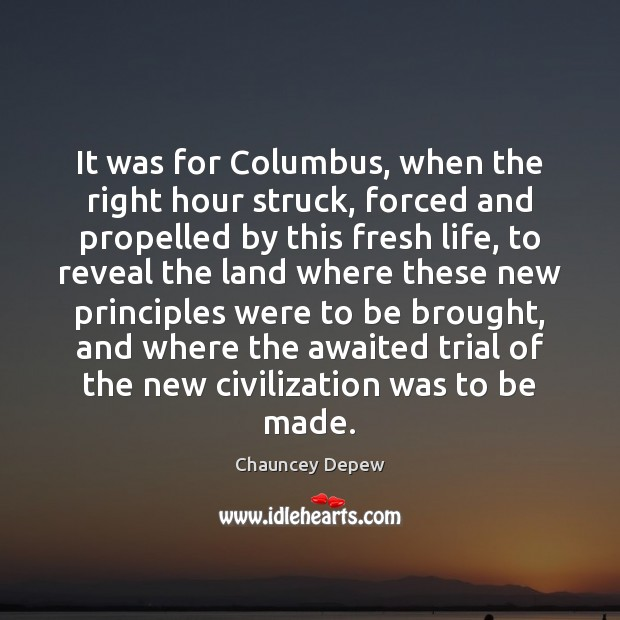 Image, It was for Columbus, when the right hour struck, forced and propelled