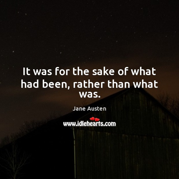 It was for the sake of what had been, rather than what was. Image