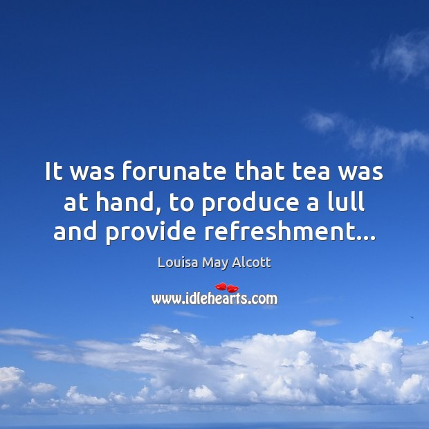 It was forunate that tea was at hand, to produce a lull and provide refreshment… Image