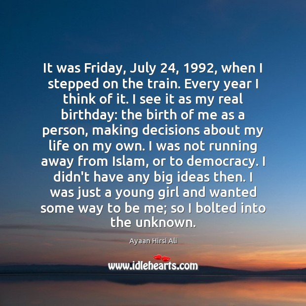 It was Friday, July 24, 1992, when I stepped on the train. Every year Ayaan Hirsi Ali Picture Quote