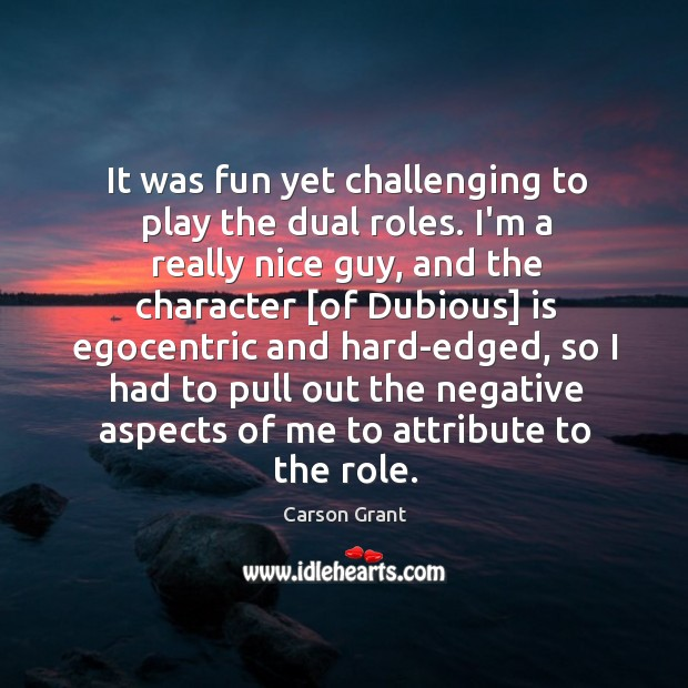 It was fun yet challenging to play the dual roles. I'm a Image