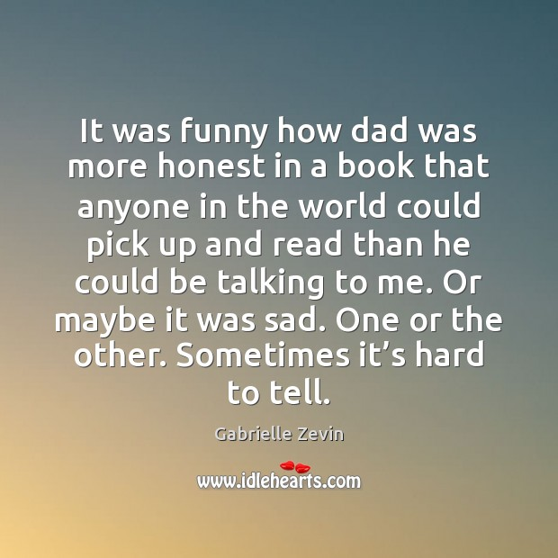 It was funny how dad was more honest in a book that Gabrielle Zevin Picture Quote