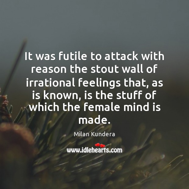 It was futile to attack with reason the stout wall of irrational Milan Kundera Picture Quote